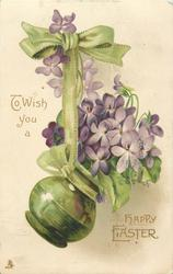 TO WISH YOU A HAPPY EASTER  green vase full of violets hangs from green ribbon