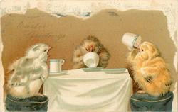EASTER GREETINGS  three chicks at table drinking tea