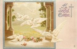 A JOYFUL EASTER  four doves fly away through columns, one on ground