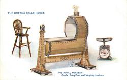 THE ROYAL NURSERY,CRADLE, BABY CHAIR AND WEIGHING MACHINE