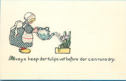 ALVAYS KEEP DER TULIPS VET BEFORE DER CAN RUNS DRY