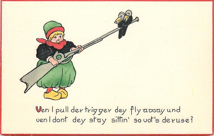 VEN I PULL DER TRIGGER DEY FLY AWAY UND VEN I DONT DEY STAY SITTIN' ROUND SO VOT'S DER USE?