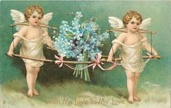 WITH MY LOVE TO MY LOVE or BIRTHDAY GREETINGS  cherubs carrying forget-me-nots, looking right