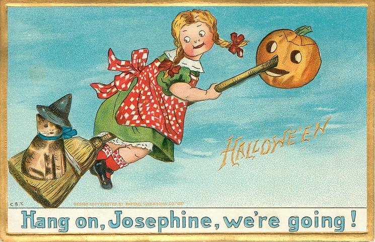 HANG ON JOSEPHINE, WE'RE GOING!
