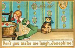 DON'T YOU  MAKE ME LAUGH, JOSEPHINE!