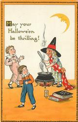 MAY YOUR HALLOWE'EN BE THRILLING!  witch stirs cauldron,  two boys left