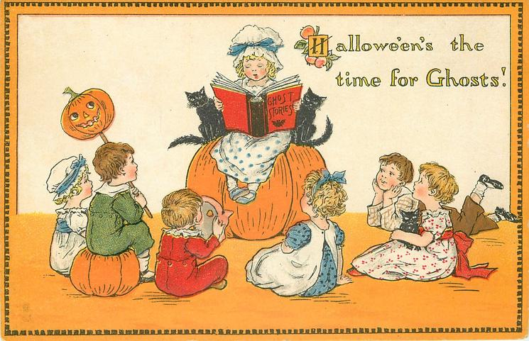 HALLOWE'EN'S  THE TIME FOR GHOSTS!  girl on pumpkin reads GHOST STORIES to others