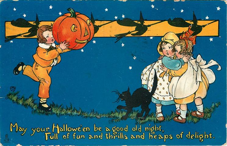 MAY YOUR HALLOWE'EN BE A GOOD OLD NIGHT, FULL OF FUN AND THRILLS AND HEAPS OF DELIGHT