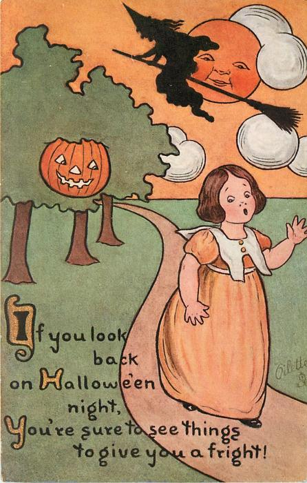 IF YOU LOOK BACK ON HALLOWE'EN NIGHT, YOU'RE SURE TO SEE THINGS TO GIVE YOU A FRIGHT!
