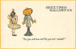 GREETINGS HALLOWE'EN  'DO YOU NOT LOVE ME? DO YOU NOT INDEED?   girl & pumpkin head scarecrow