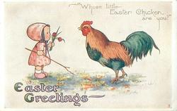 """EASTER GREETINGS """"WHOSE LITTLE EASTER CHICKEN ARE YOU?""""  small girl & large cockerel"""