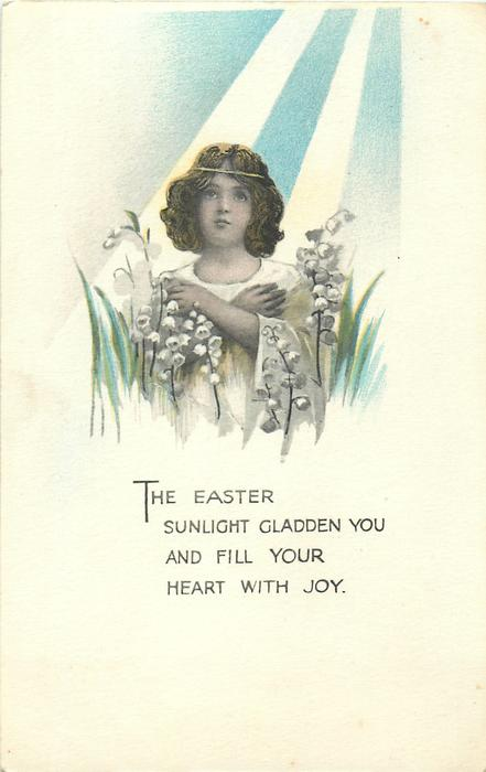 THE EASTER SUNLIGHT GLADDEN YOU AND FILL YOUR HEART WITH JOY.  girl, lilies-of-the-valley, sunbeams