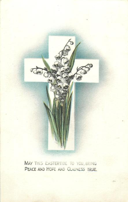 MAY THIS EASTERTIDE TO YOU BRING PEACE AND HOPE AND GLADNESS TRUE  white cross, lilies-of-the-valley