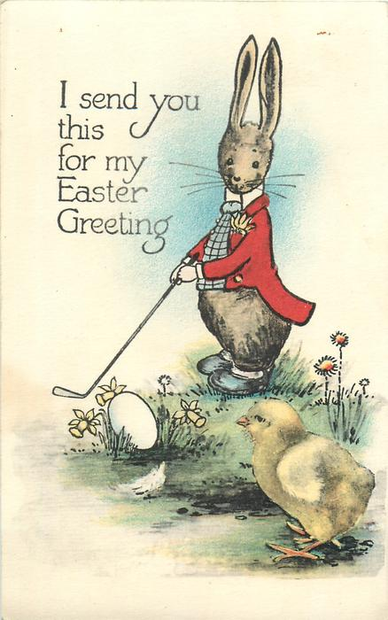 I SEND YOU THIS FOR MY EASTER GREETING  dressed rabbit plays golf with egg, chick observes