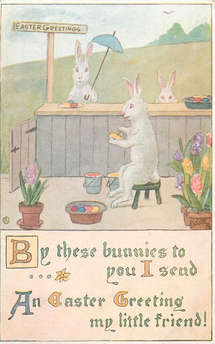BY THESE BUNNIES TO YOU I SEND AN EASTER GREETING MY LITTLE FRIEND!  fantasy rabbit decorates, Easter eggs, two observe