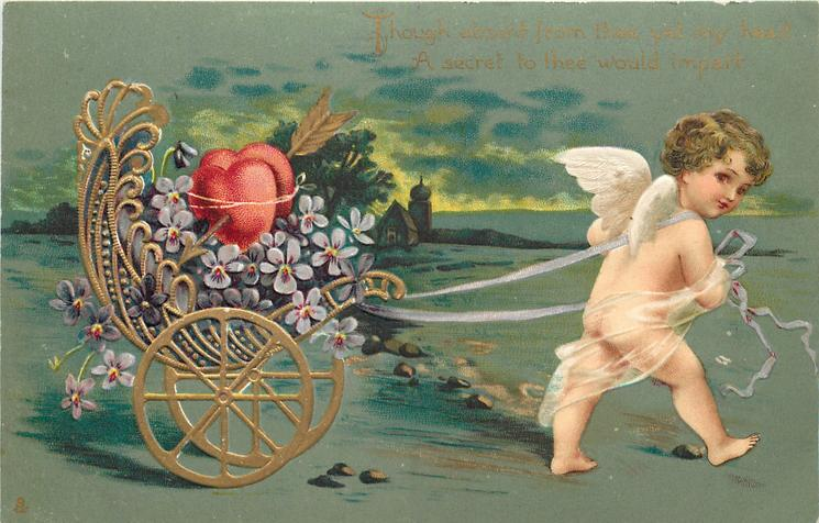 flimsy white gowned cupid pulls chariot of flowers/hearts to right THOUGH ABSENT FROM THEE//WOULD IMPART