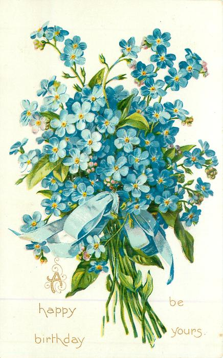 A HAPPY BIRTHDAY BE YOURS bunch of blue forget-me-nots ...
