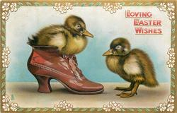 LOVING EASTER WISHES  one duckling sitting on shoe, another standing
