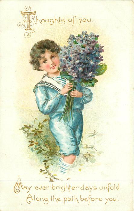THOUGHTS OF YOU MAY EVER BRIGHTER DAYS UNFOLD ALONG THE PATH BEFORE YOU  boy in blue hold large bunch of violets