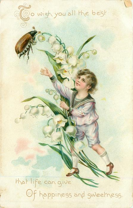 TO WISH YOU ALL THE BEST THAT LIFE CAN GIVE OF HAPPINESS AND SWEETNESS  flower-boy next to lilies-of-the-valley, reaches to insect