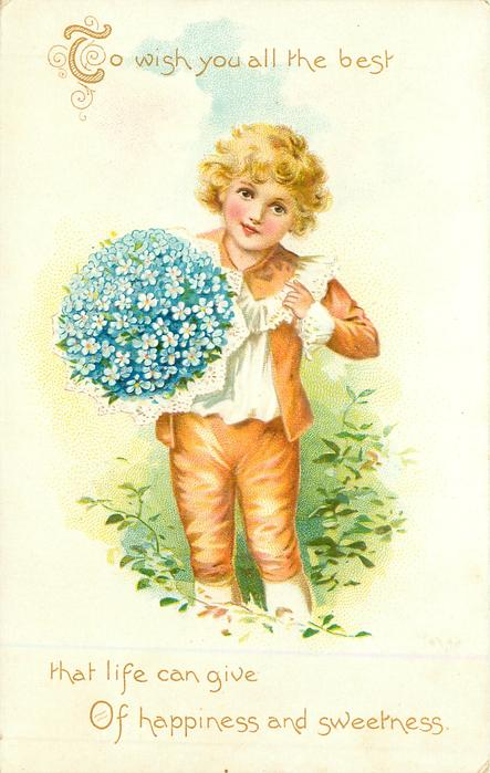 TO WISH YOU ALL THE BEST THAT LIFE CAN GIVE OF HAPPINESS AND SWEETNESS boy in brown holds large bunch of forget-me-nots