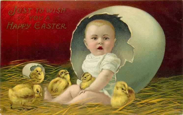 JUST TO WISH YOU A HAPPY EASTER  baby sits before enormous egg, five chicks