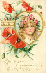 LIFE OFFERS MUCH OF PLEASURE AND OF JOY; MAY THEY BE YOURS ALLWAY red poppies, girl's face inset in gild heart