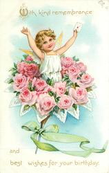 WITH KIND REMEMBRANCE AND BEST WISHES FOR YOUR BIRTHDAY angel with arms outstretched in middle of bouquet of pink roses, green ribbon