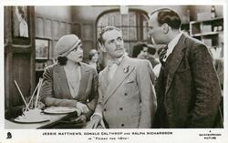 "JESSIE MATTHEWS, DONALD CALTHROP AND RALPH RICHARDSON IN ""FRIDAY THE 13TH""  both look at the man in middle surprised"