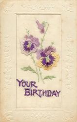 YOUR BIRTHDAY  large insert, 2 pansies & bud