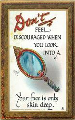 DON'T FEEL DISCOURAGED WHEN YOU LOOK INTO A mirror YOUR FACEIS ONLY SKIN DEEP