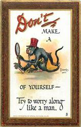 DON'T MAKE A monkey OF YOURSELF- TRY TO WORRY ALONG LIKE A MAN