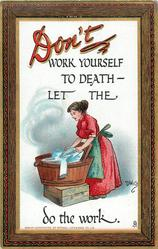 DON'T WORK YOURSELF TO DEATH- LET THE washerwoman DO THE WORK