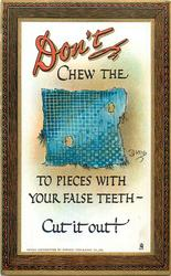 DON'T CHEW THE rag TO PIECES WITH YOUR FALSE TEETH- CUT IT OUT!