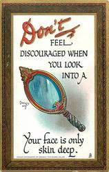 DON'T FEEL DISCOURAGED WHEN YOU LOOK INTO A mirror YOUR FACE IS ONLY SKIN DEEP