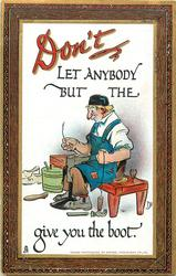 DON'T LET ANYBODY BUT THE cobbler GIVE YOU THE BOOT