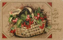 GREETINGS (on label)  attatched to basket of holly