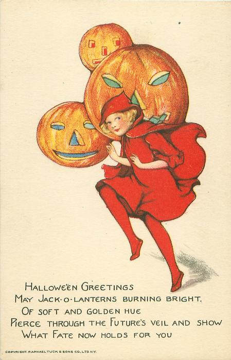 HALLOWE'EN GREETINGS, MAY JACK-O-LANTERNS BURNING BRIGHT, OF SOFT AND GOLDEN HUE PIERCE THROUGH THE FUTURE'S VEIL AND SHOW WHAT FATE NOW HOLDS FOR YOU