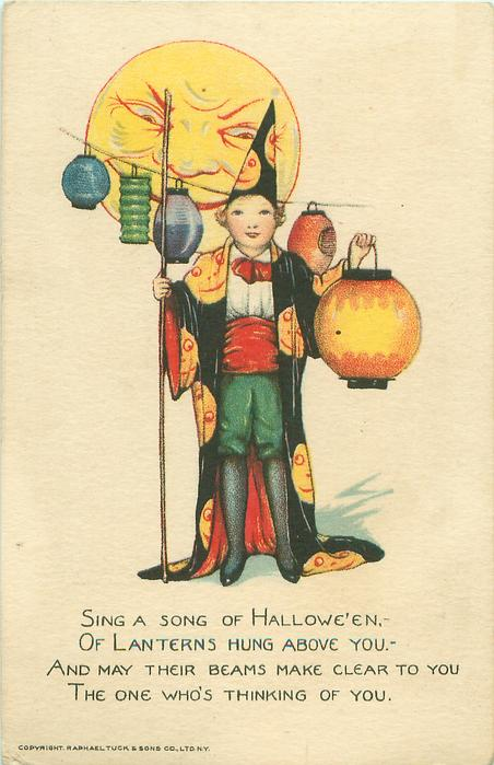 SING A SONG OF HALLOWE'EN, -OF LANTERNS HUNG ABOVE YOU.-AND MAY THEIR BEAMS MAKE CLEAR TO YOU THE ONE WHO'S THINKING OF YOU.