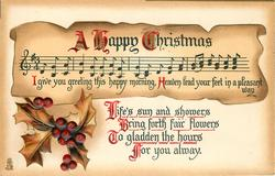 A HAPPY CHRISTMAS  I GIVE YOU GREETINGS THIS HAPPY MORNING, HEAVEN LEAD YOUR FEET IN A PLEASANT WAY   LIFE'S SUN AND SHOWERS/ FOR YOU ALWAYS  holly