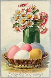 LOVING EASTER GREETINGS  daisies in green vase, six coloured eggs in  basket