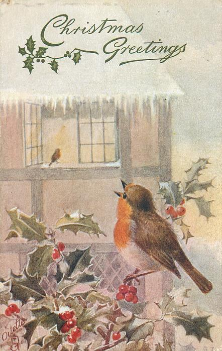 CHRISTMAS GREETINGS or HEARTY CHRISTMAS GREETINGS  robin sits singing on holly and watches another on sill of open window