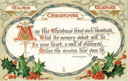 GLAD CHRISTMAS WISHES  MAY THIS CHRISTMAS BRING SUCH BLESSINGS, THAT IT'S MEMORY SWEET WILL LIE IN YOUR HEART, A WELL OF GLADNESS/GONE BY