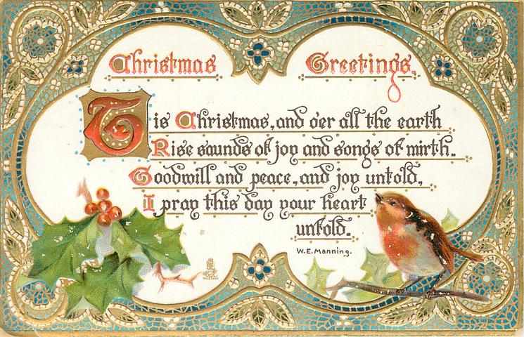 CHRISTMAS GREETINGS  TIS CHRISTMAS, AND OER ALL THE EARTH RISE SOUNDS OF JOY AND SONGS OF MIRTH, GOODWILL AND PEACE AND JOY UNTOLD/UNFOLD  robin