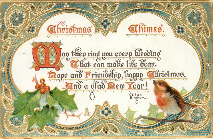 CHRISTMAS CHIMES MAY THEY RING YOU EVERY BLESSING THAT CAN MAKE LIFE DEAR, HOPE AND FRIENDSHIP, HAPPY CHRISTMAS, AND A GLAD NEW YEAR!