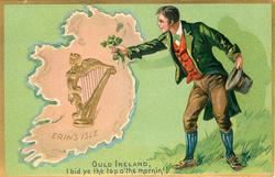 OULD IRELAND, I BID YE THE TOP O'THE MORNIN  Irishman gives shamrock