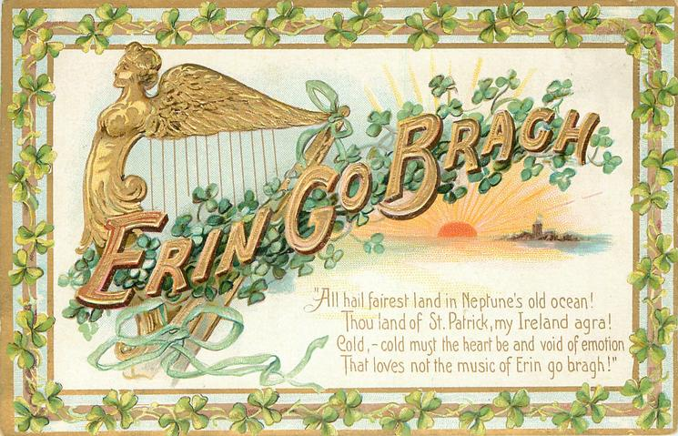 ERIN GO BRAGH ' ALL HAIL FAIREST LAND IN NEPTUNE'S OLD OCEAN! THOU LAND OF ST. PATRICK, MY IRELAND AGRA! COLD,-COLD MUST THE HEART BE//BRAGH!  harp & rising sun