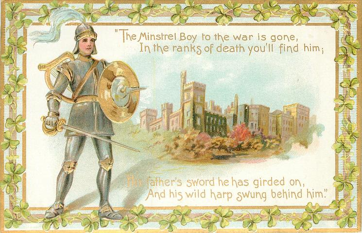 THE MINSTREL BOY TO THE WAR IS GONE, IN THE RANKS OF DEATH YOU'LL FIND HIM; HIS FATHER'S SWORD HE HAS GIRDED ON//BEHIND HIM'  youth in armor, castle