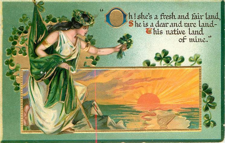 OH!  SHE'S A FRESH AND FAIR LAND, SHE IS A DEAR AND RARE LAND-THIS NATIVE LAND OF MINE'  spirit with flag &  SHAMROCKS