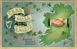 CEAD MILE FAILTE  A HUNDRED THOUSAND WELCOMES!  clasped hands over map SHAMROCKS